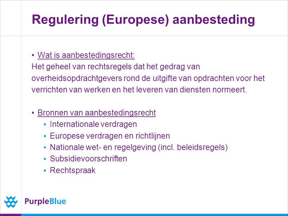 Regulering (Europese) aanbesteding Wat is aanbestedingsrecht: Het geheel van rechtsregels dat het gedrag van overheidsopdrachtgevers rond de uitgifte van opdrachten voor het verrichten van werken en het leveren van diensten normeert.