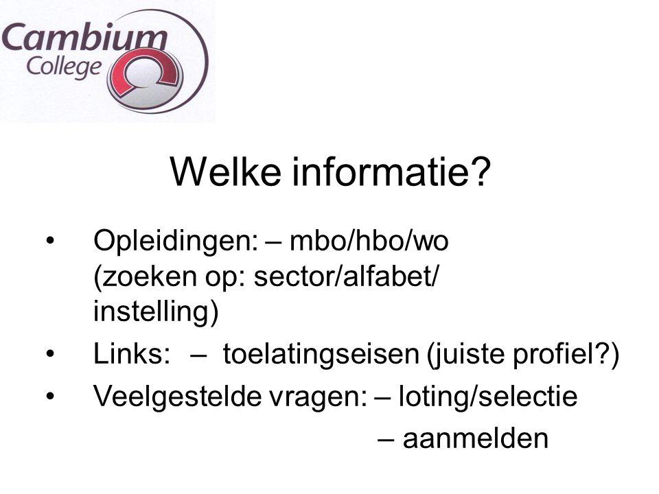 Welke informatie? Opleidingen: – mbo/hbo/wo (zoeken op: sector/alfabet/ instelling) Links: – toelatingseisen (juiste profiel?) Veelgestelde vragen: –