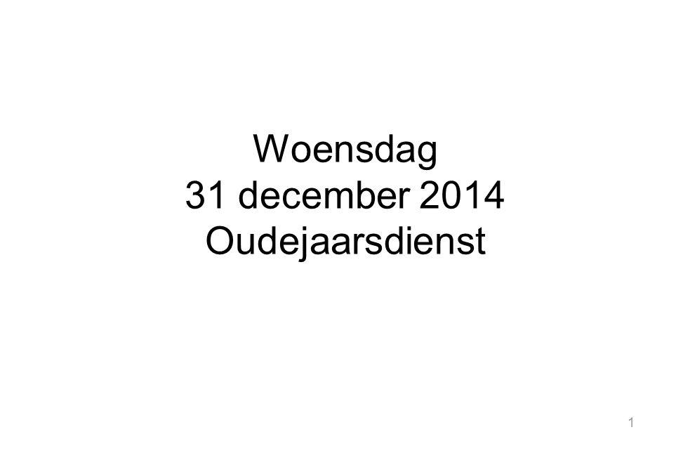 1 Woensdag 31 december 2014 Oudejaarsdienst