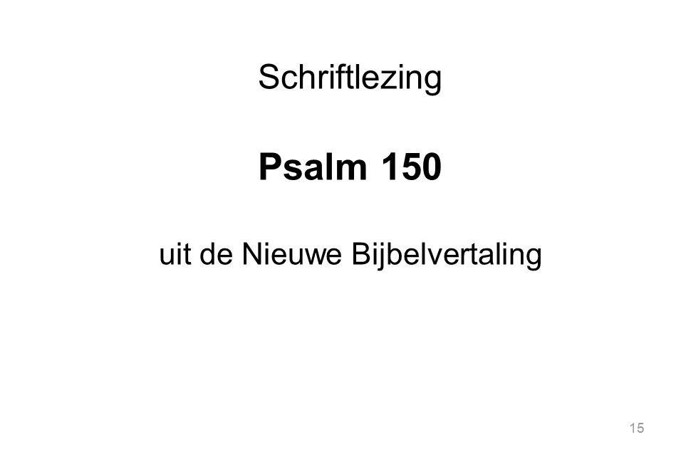 15 Schriftlezing Psalm 150 uit de Nieuwe Bijbelvertaling