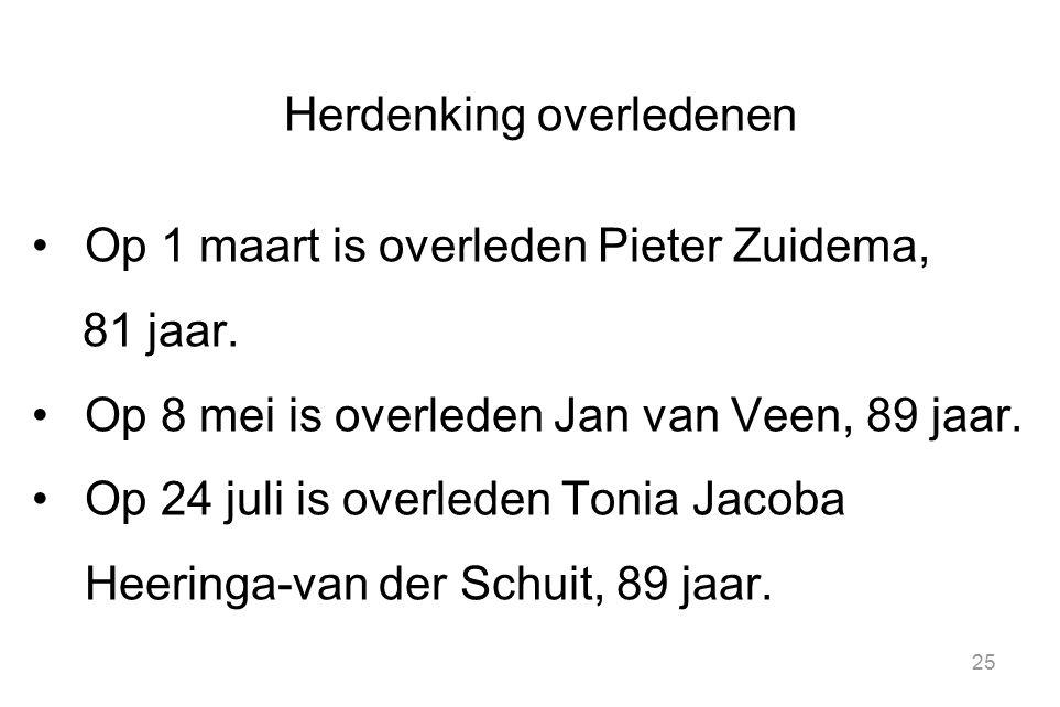 Herdenking overledenen Op 1 maart is overleden Pieter Zuidema, 81 jaar. Op 8 mei is overleden Jan van Veen, 89 jaar. Op 24 juli is overleden Tonia Jac