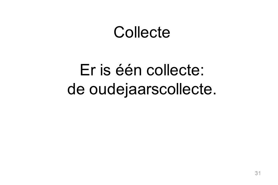 31 Collecte Er is één collecte: de oudejaarscollecte.