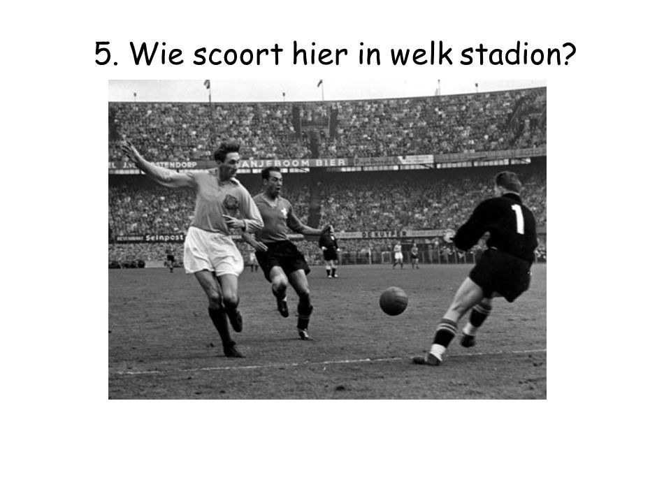 5. Wie scoort hier in welk stadion?