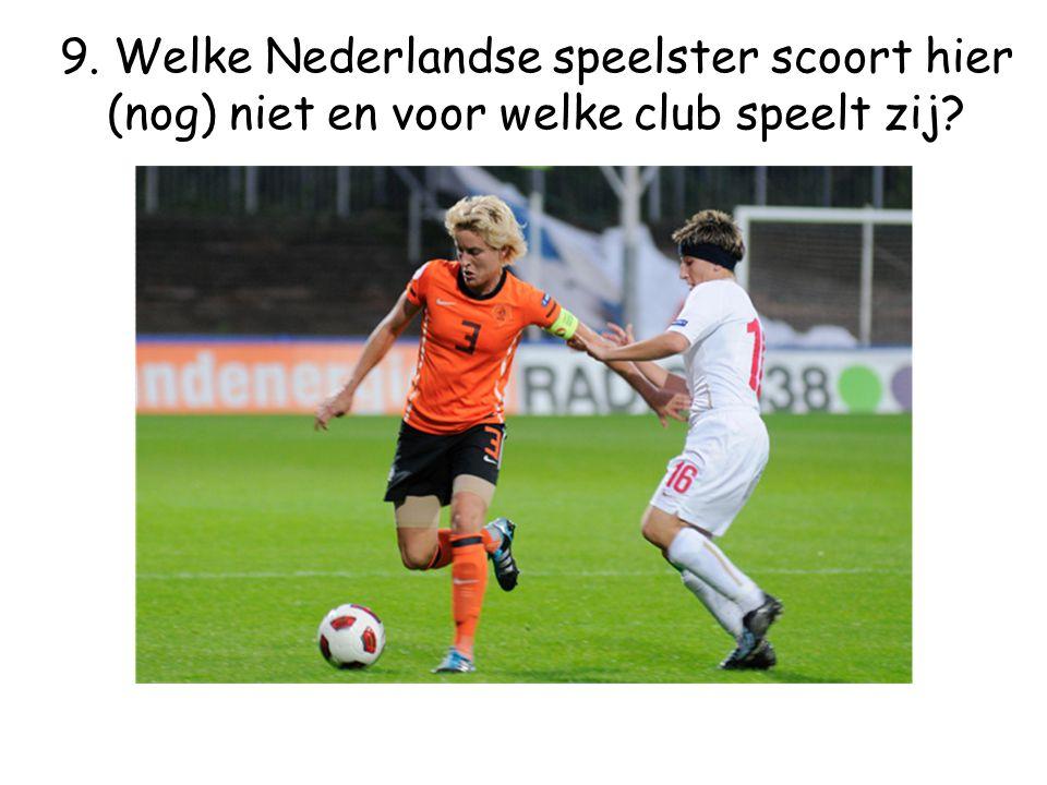 9. Welke Nederlandse speelster scoort hier (nog) niet en voor welke club speelt zij?