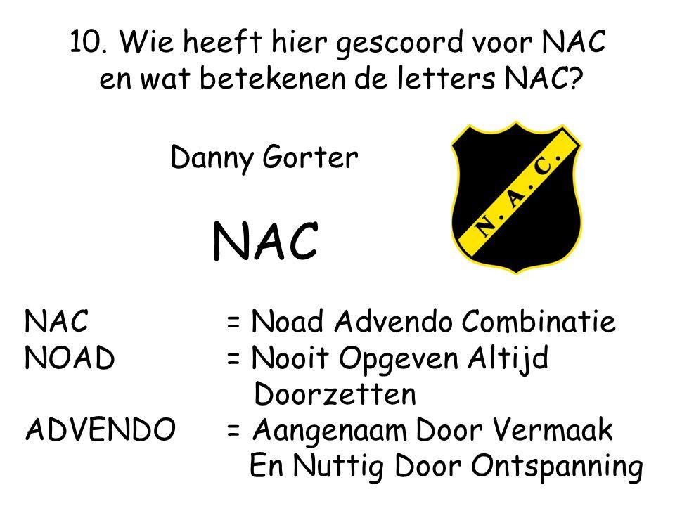 Danny Gorter NAC NAC = Noad Advendo Combinatie NOAD = Nooit Opgeven Altijd Doorzetten ADVENDO= Aangenaam Door Vermaak En Nuttig Door Ontspanning 10.