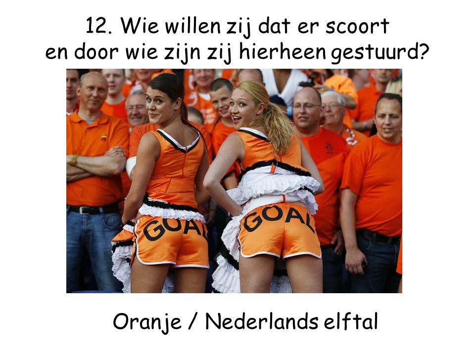 Oranje / Nederlands elftal 12. Wie willen zij dat er scoort en door wie zijn zij hierheen gestuurd
