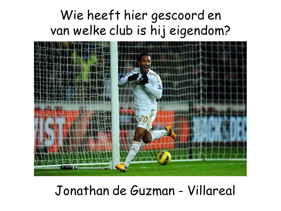 Wie heeft hier gescoord en van welke club is hij eigendom? Jonathan de Guzman - Villareal
