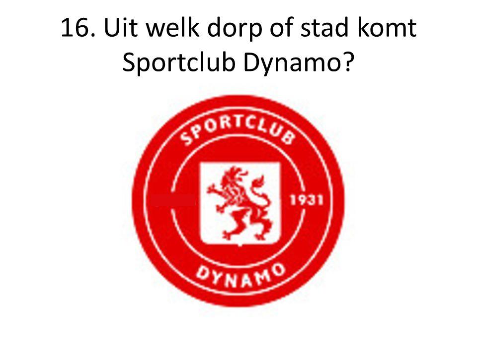 16. Uit welk dorp of stad komt Sportclub Dynamo?