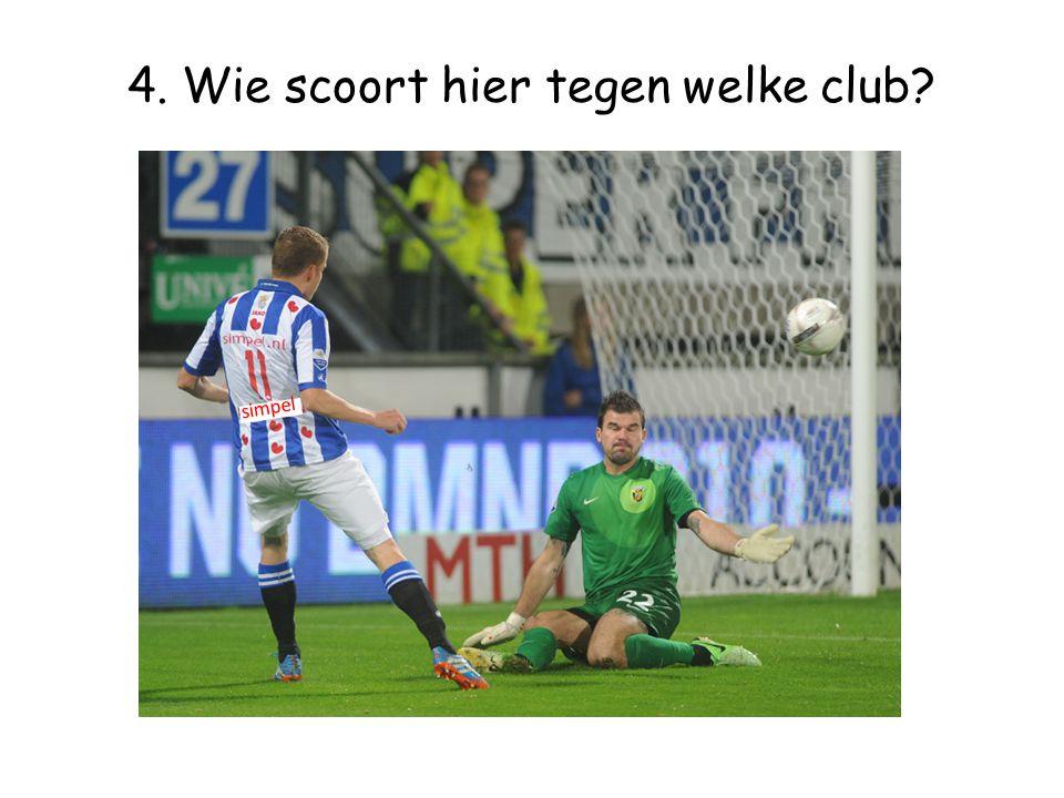 4. Wie scoort hier tegen welke club? simpel Alfred Finnbogason tegen Vitesse