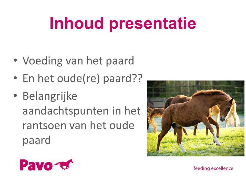 Inhoud presentatie Voeding van het paard En het oude(re) paard?? Belangrijke aandachtspunten in het rantsoen van het oude paard
