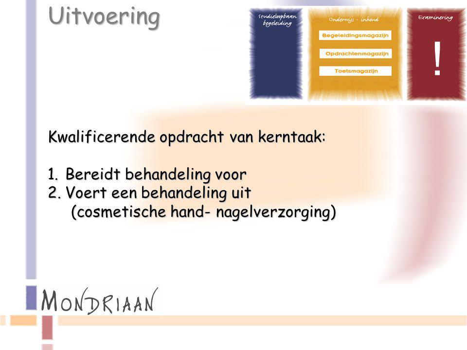 Uitvoering ! Kwalificerende opdracht van kerntaak: 1.Bereidt behandeling voor 2.Voert een behandeling uit (cosmetische hand- nagelverzorging)