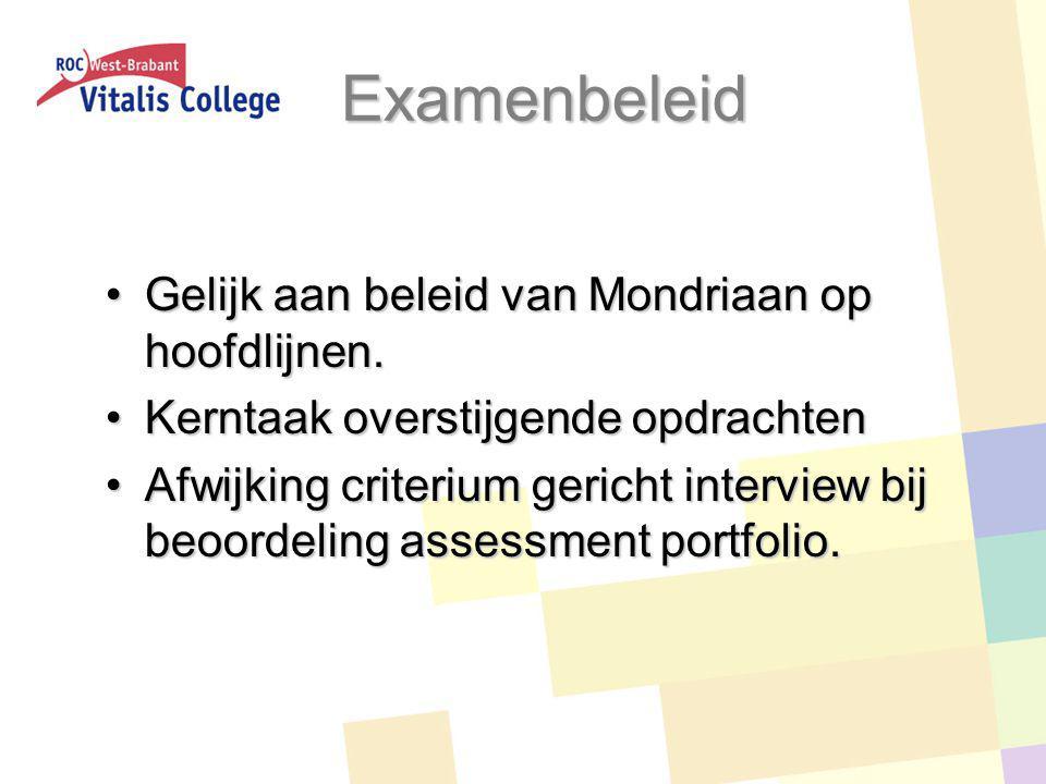 Examenbeleid Gelijk aan beleid van Mondriaan op hoofdlijnen.Gelijk aan beleid van Mondriaan op hoofdlijnen. Kerntaak overstijgende opdrachtenKerntaak