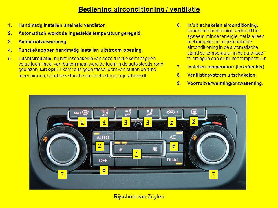 Rijschool van Zuylen 1.Handmatig instellen snelheid ventilator. 2.Automatisch wordt de ingestelde temperatuur geregeld. 3.Achterruitverwarming. 4.Func