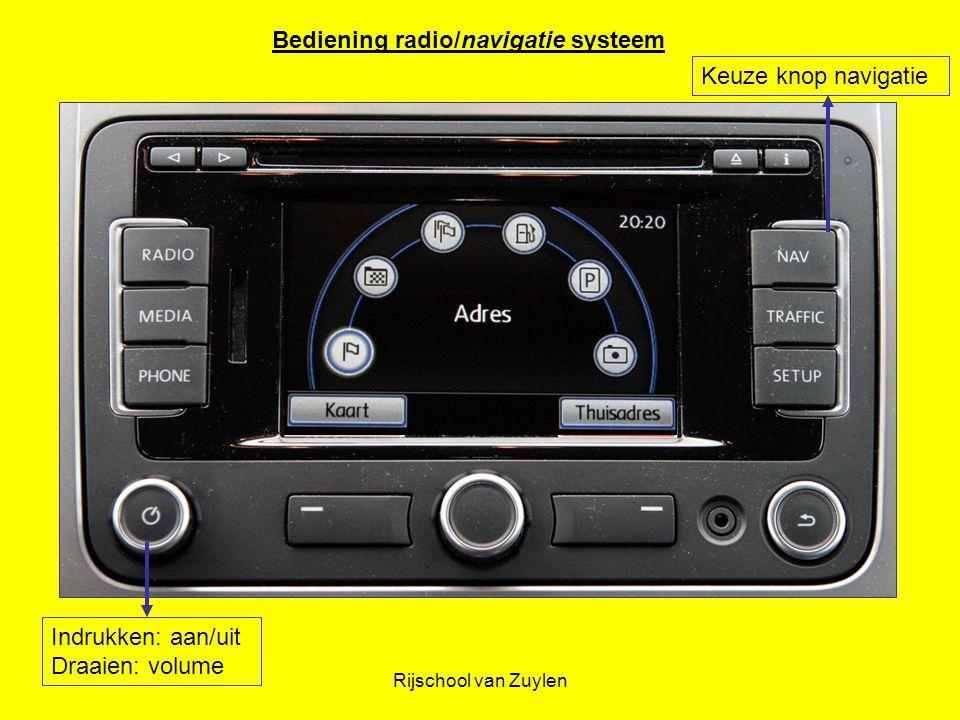 Rijschool van Zuylen Bediening radio/navigatie systeem Indrukken: aan/uit Draaien: volume Keuze knop navigatie