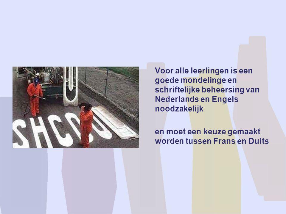 Voor alle leerlingen is een goede mondelinge en schriftelijke beheersing van Nederlands en Engels noodzakelijk en moet een keuze gemaakt worden tussen
