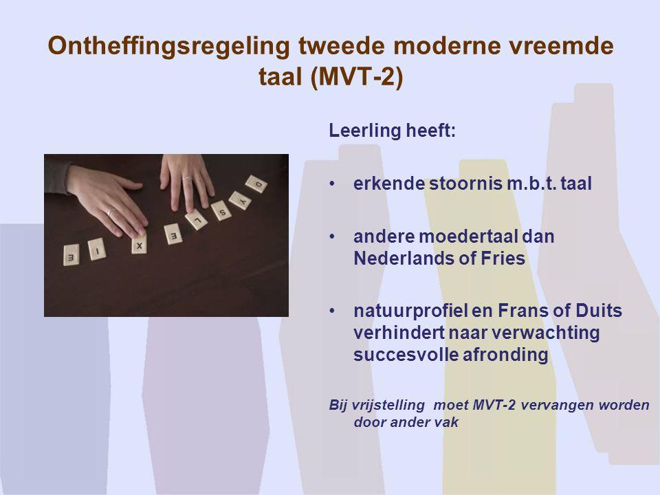 Ontheffingsregeling tweede moderne vreemde taal (MVT-2) Leerling heeft: erkende stoornis m.b.t. taal andere moedertaal dan Nederlands of Fries natuurp