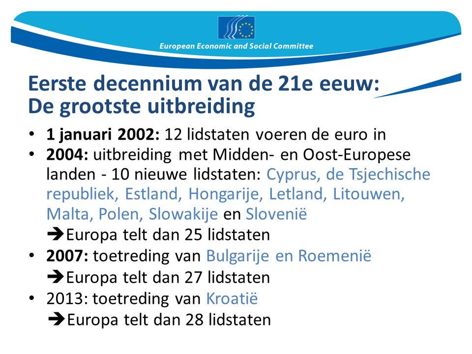 Eerste decennium van de 21e eeuw: De grootste uitbreiding 1 januari 2002: 12 lidstaten voeren de euro in 2004: uitbreiding met Midden- en Oost-Europes