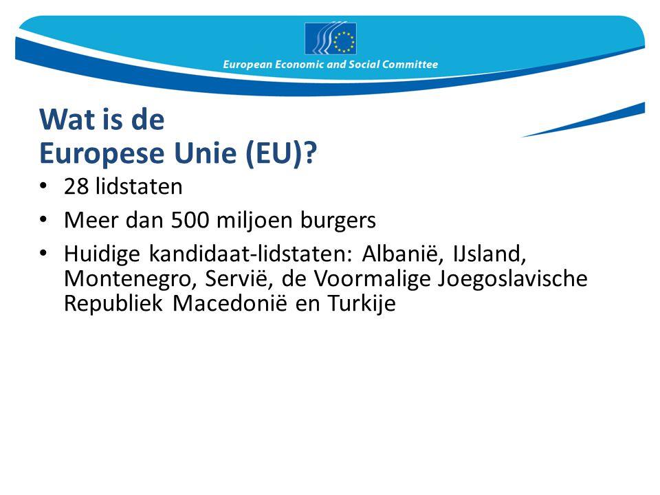 Wat is de Europese Unie (EU)? 28 lidstaten Meer dan 500 miljoen burgers Huidige kandidaat-lidstaten: Albanië, IJsland, Montenegro, Servië, de Voormali
