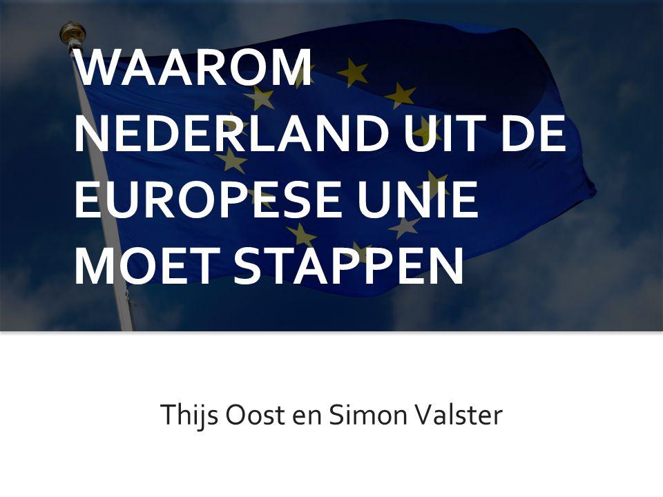 WAAROM NEDERLAND UIT DE EUROPESE UNIE MOET STAPPEN Thijs Oost en Simon Valster