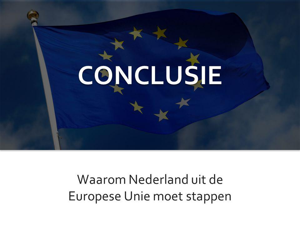 CONCLUSIE Waarom Nederland uit de Europese Unie moet stappen