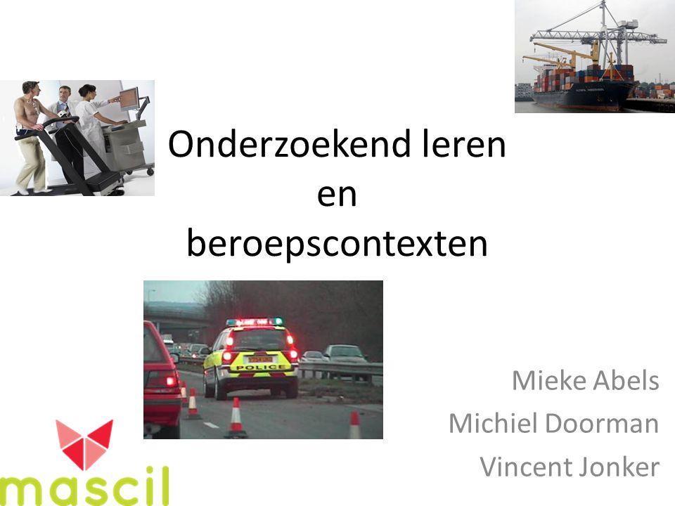 Onderzoekend leren en beroepscontexten Mieke Abels Michiel Doorman Vincent Jonker