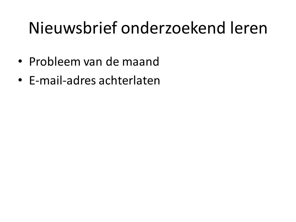 Nieuwsbrief onderzoekend leren Probleem van de maand E-mail-adres achterlaten