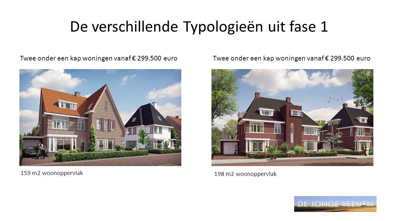 De verschillende Typologieën uit fase 1 Twee onder een kap woningen vanaf € 299.500 euro 159 m2 woonoppervlak 198 m2 woonoppervlak