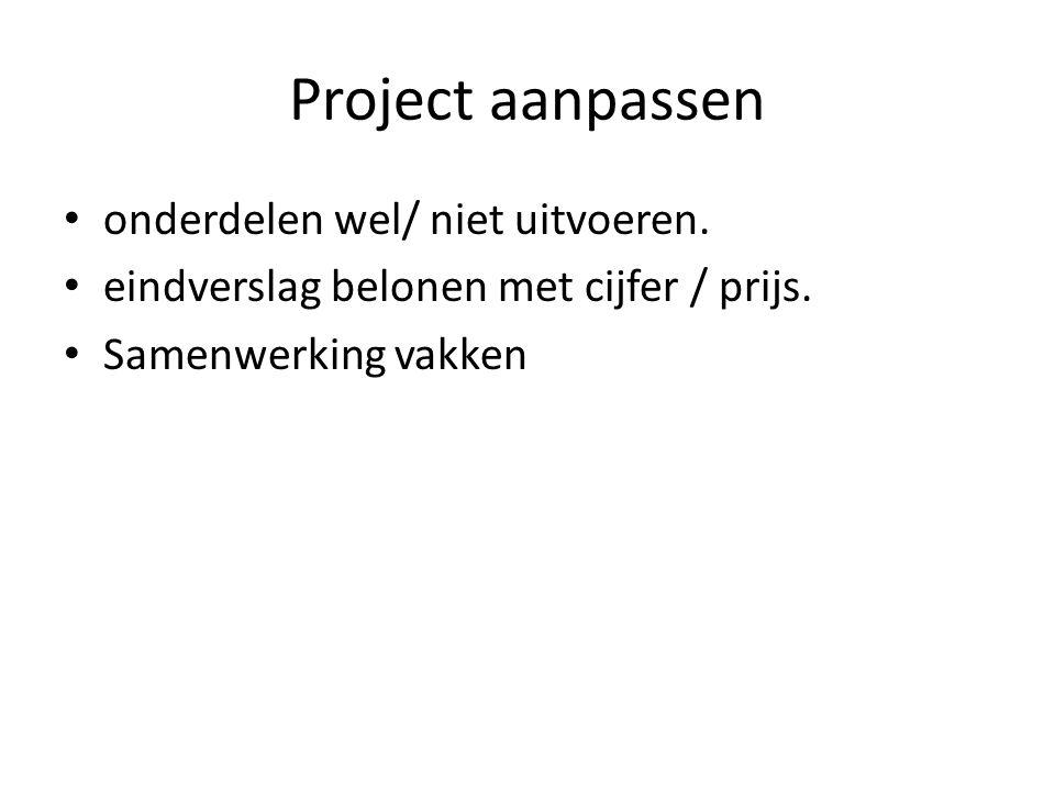 Project aanpassen onderdelen wel/ niet uitvoeren. eindverslag belonen met cijfer / prijs. Samenwerking vakken