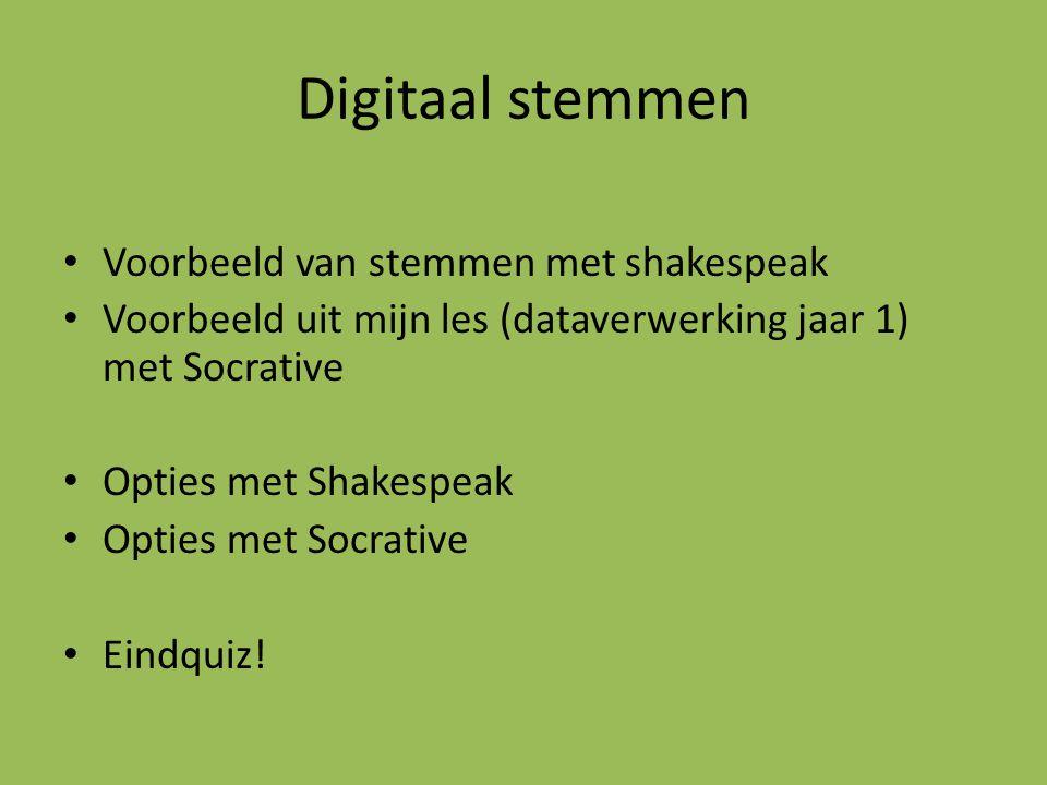 Digitaal stemmen Voorbeeld van stemmen met shakespeak Voorbeeld uit mijn les (dataverwerking jaar 1) met Socrative Opties met Shakespeak Opties met So