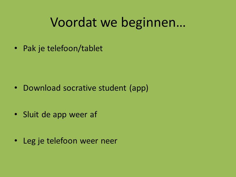 Voordat we beginnen… Pak je telefoon/tablet Download socrative student (app) Sluit de app weer af Leg je telefoon weer neer