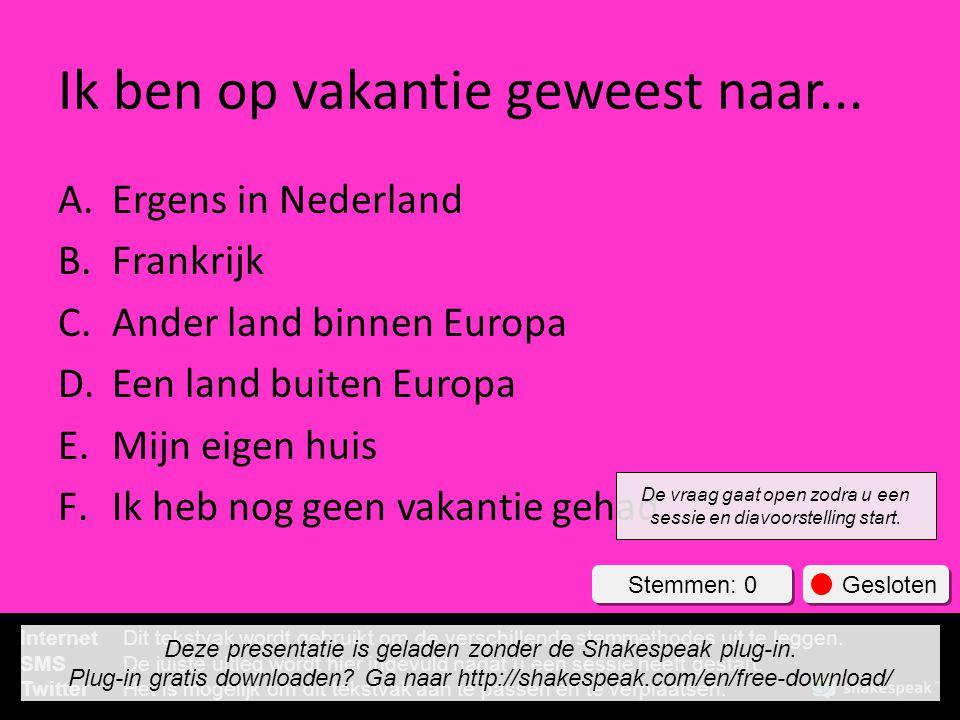 Ik ben op vakantie geweest naar... A.Ergens in Nederland B.Frankrijk C.Ander land binnen Europa D.Een land buiten Europa E.Mijn eigen huis F.Ik heb no