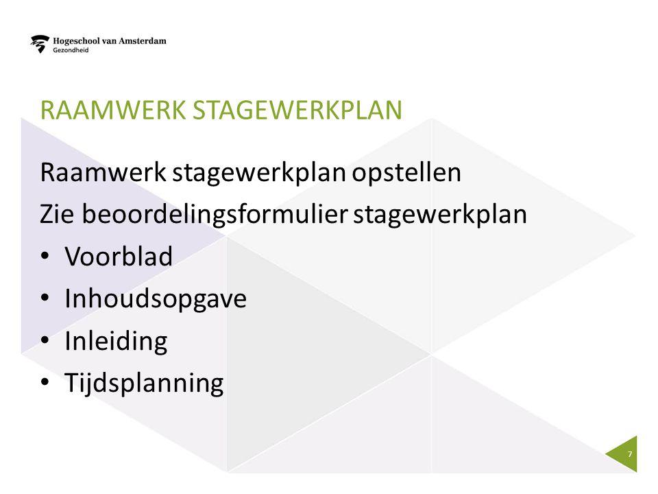 RAAMWERK STAGEWERKPLAN Raamwerk stagewerkplan opstellen Zie beoordelingsformulier stagewerkplan Voorblad Inhoudsopgave Inleiding Tijdsplanning 7