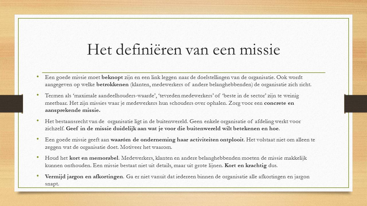 Het definiëren van een missie Een goede missie moet beknopt zijn en een link leggen naar de doelstellingen van de organisatie. Ook wordt aangegeven op