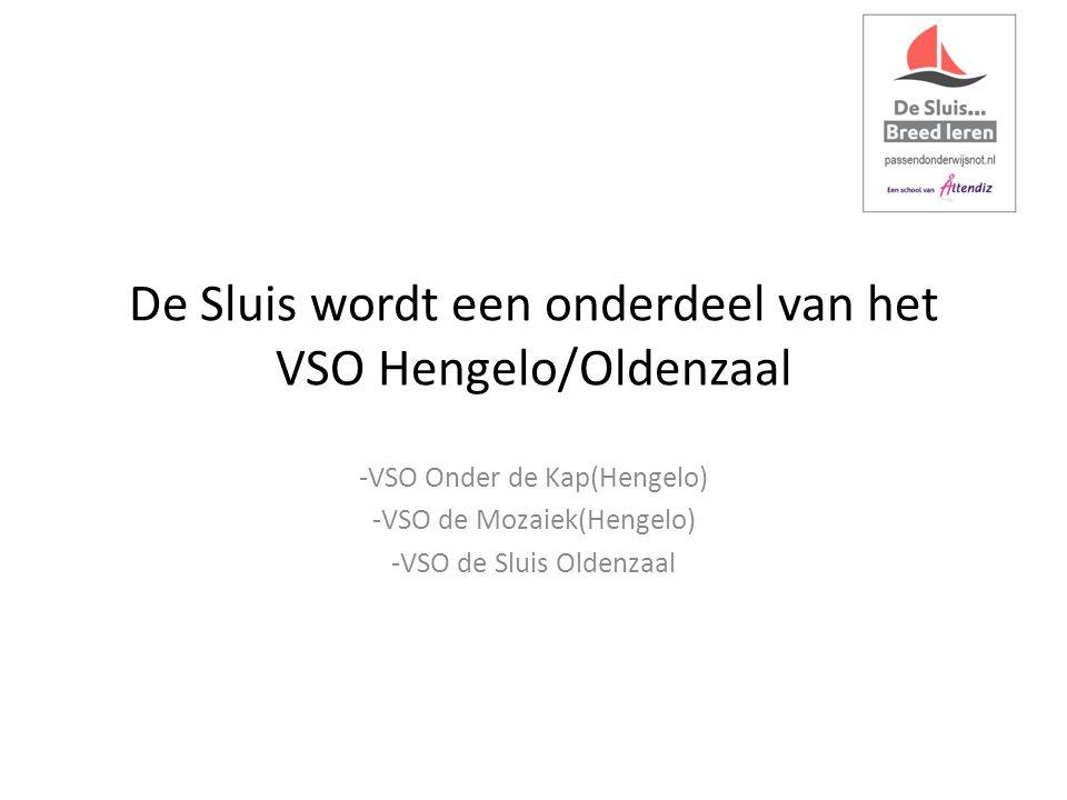 De Sluis wordt een onderdeel van het VSO Hengelo/Oldenzaal -VSO Onder de Kap(Hengelo) -VSO de Mozaiek(Hengelo) -VSO de Sluis Oldenzaal