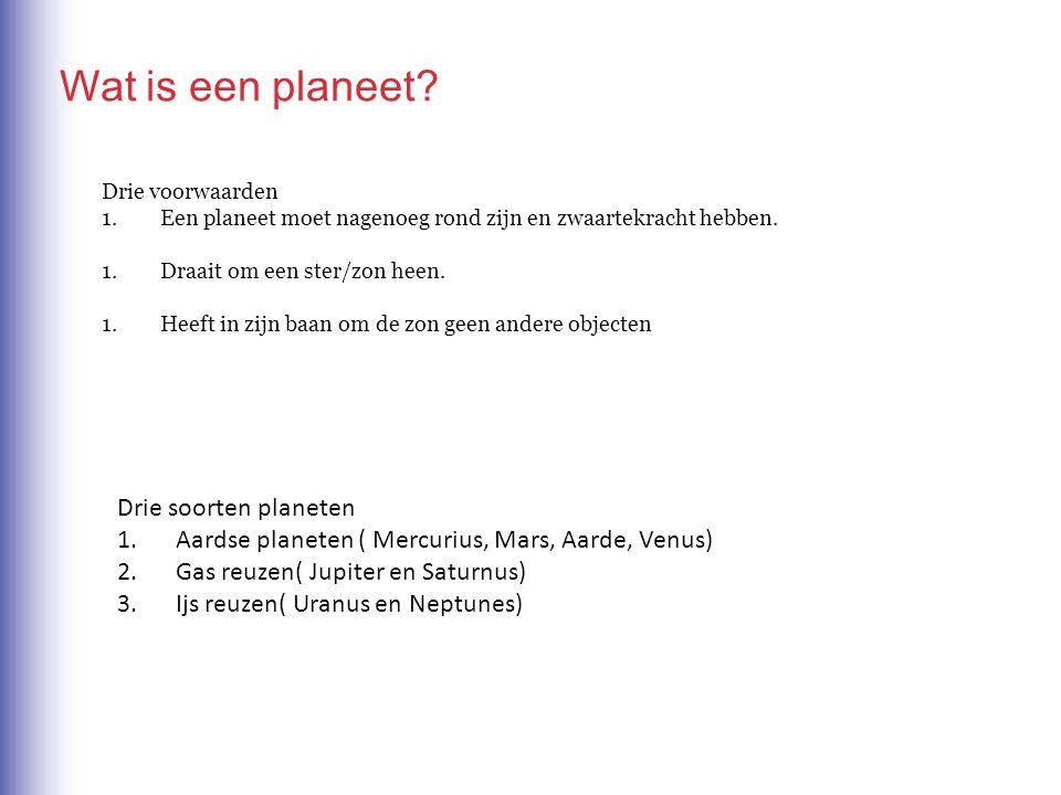 Drie voorwaarden 1.Een planeet moet nagenoeg rond zijn en zwaartekracht hebben. 1.Draait om een ster/zon heen. 1.Heeft in zijn baan om de zon geen and