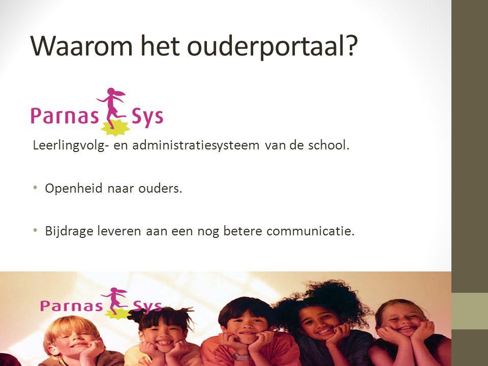 Waarom het ouderportaal? Leerlingvolg- en administratiesysteem van de school. Openheid naar ouders. Bijdrage leveren aan een nog betere communicatie.