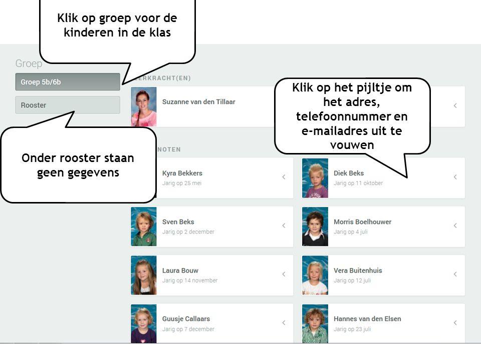 Klik op groep voor de kinderen in de klas Onder rooster staan geen gegevens Klik op het pijltje om het adres, telefoonnummer en e-mailadres uit te vou