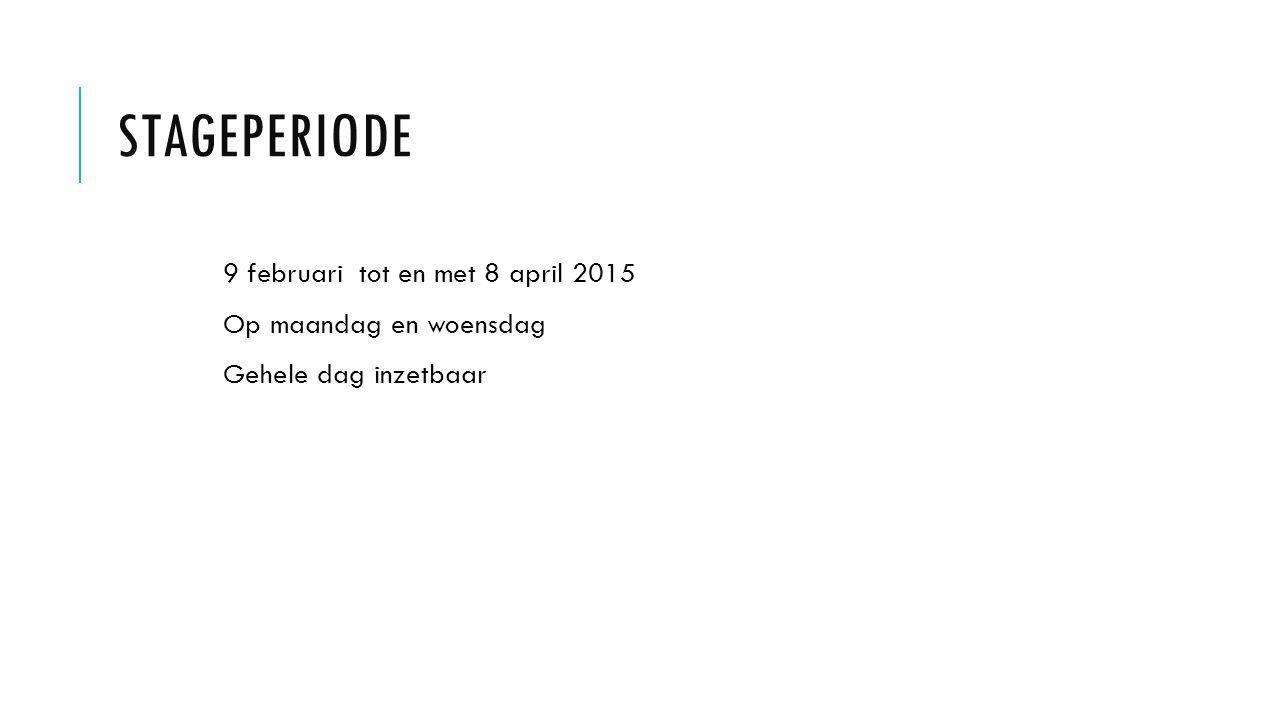 STAGEPERIODE 9 februari tot en met 8 april 2015 Op maandag en woensdag Gehele dag inzetbaar