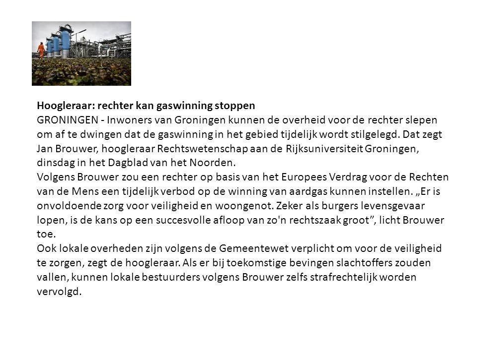 Hoogleraar: rechter kan gaswinning stoppen GRONINGEN - Inwoners van Groningen kunnen de overheid voor de rechter slepen om af te dwingen dat de gaswin