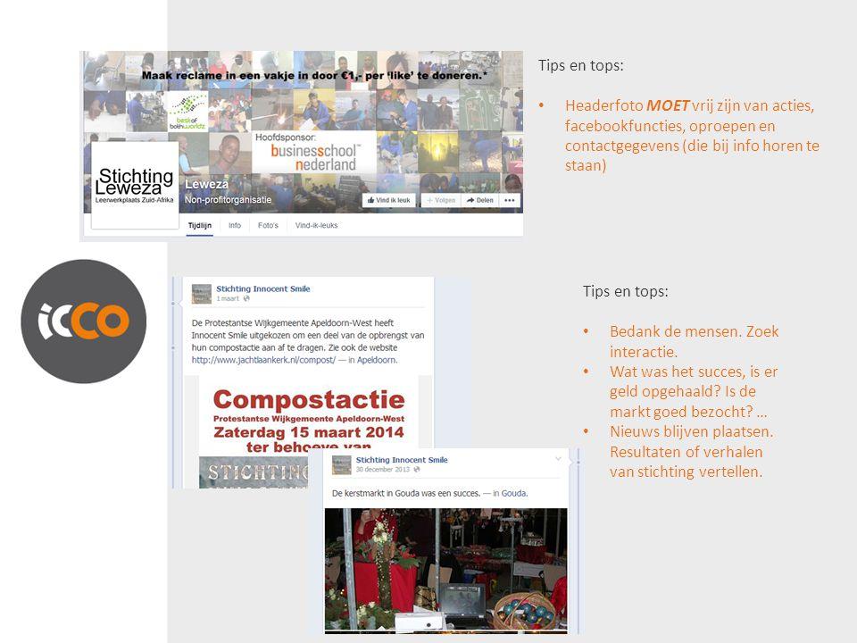 Tips en tops: Headerfoto MOET vrij zijn van acties, facebookfuncties, oproepen en contactgegevens (die bij info horen te staan) Tips en tops: Bedank de mensen.