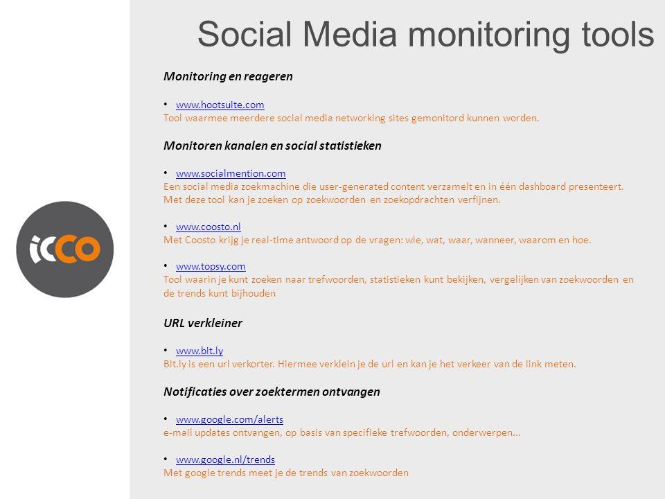 Social Media monitoring tools Twitter tools: De google alerts voor Twitter www.tweetbeep.com www.twazzup.com www.shingly.tv www.twilert.com Facebook Tools: http://www.edgerankchecker.com/ Met EdgeRank Checker kunnen pagina-eigenaren de EdgeRank score van hun Facebookpagina bekijken.