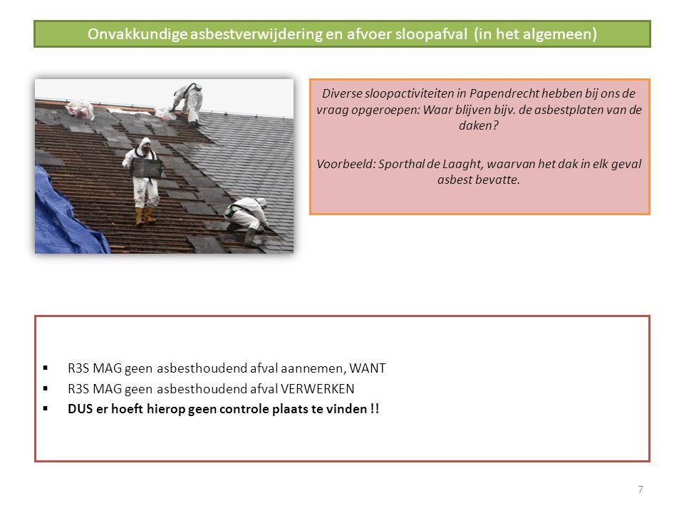 Onvakkundige asbestverwijdering en afvoer sloopafval (in het algemeen)  R3S MAG geen asbesthoudend afval aannemen, WANT  R3S MAG geen asbesthoudend afval VERWERKEN  DUS er hoeft hierop geen controle plaats te vinden !.