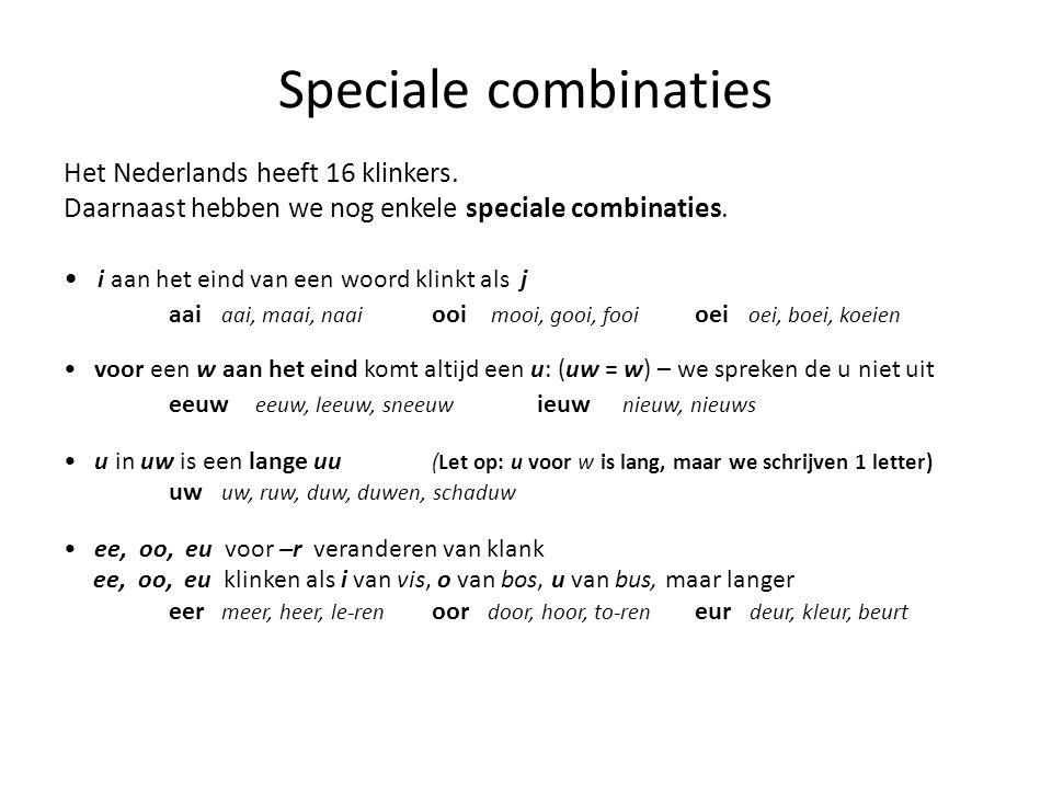 Speciale combinaties Het Nederlands heeft 16 klinkers. Daarnaast hebben we nog enkele speciale combinaties. i aan het eind van een woord klinkt als j