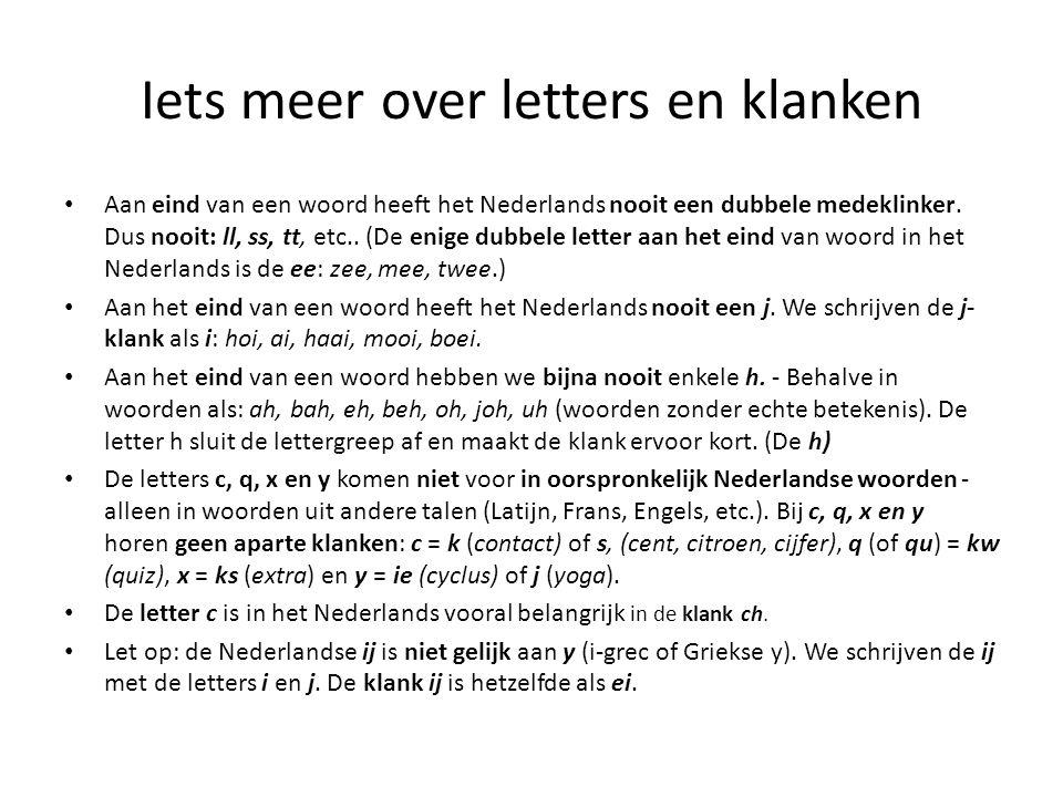 Iets meer over letters en klanken Aan eind van een woord heeft het Nederlands nooit een dubbele medeklinker. Dus nooit: ll, ss, tt, etc.. (De enige du