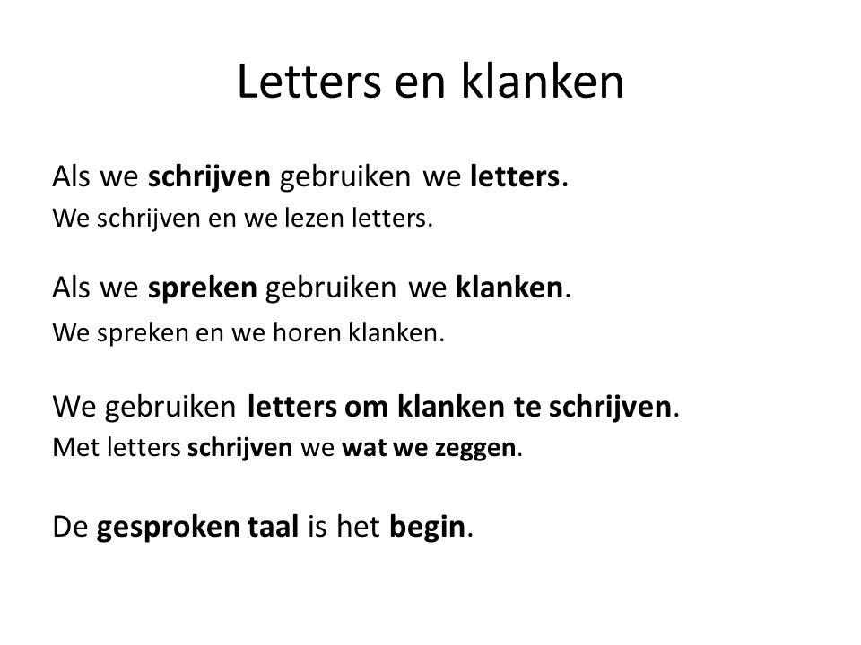 Letters en klanken Als we schrijven gebruiken we letters. We schrijven en we lezen letters. Als we spreken gebruiken we klanken. We spreken en we hore
