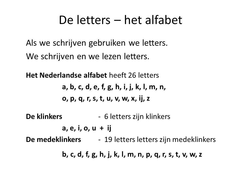 De letters – het alfabet Als we schrijven gebruiken we letters. We schrijven en we lezen letters. Het Nederlandse alfabet heeft 26 letters a, b, c, d,