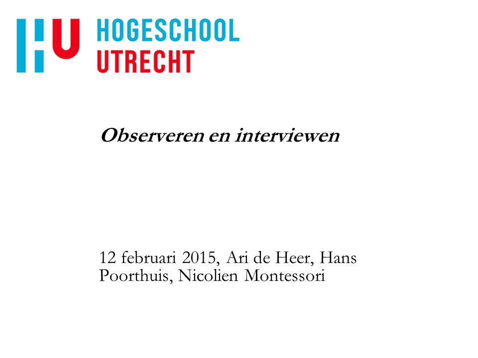 Observeren en interviewen 12 februari 2015, Ari de Heer, Hans Poorthuis, Nicolien Montessori