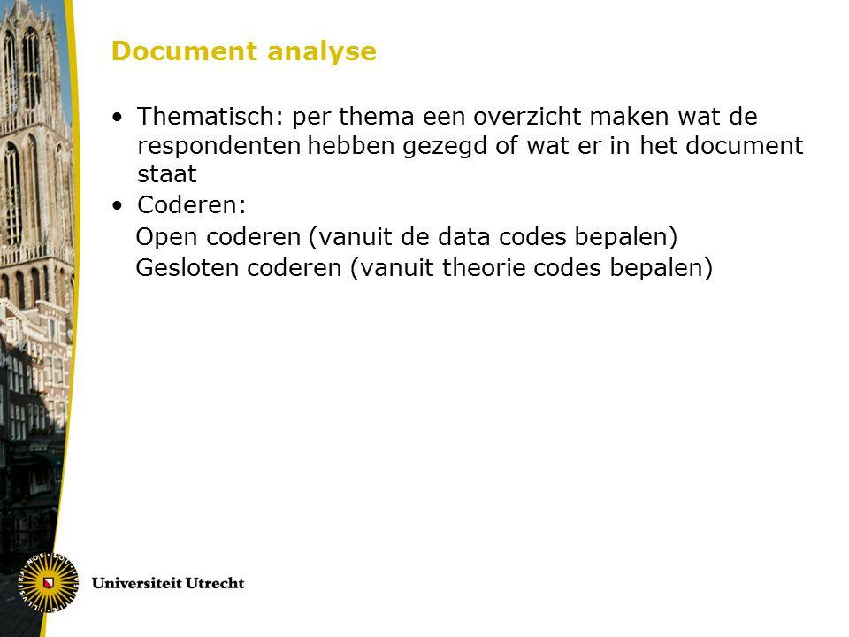 Document analyse Thematisch: per thema een overzicht maken wat de respondenten hebben gezegd of wat er in het document staat Coderen: Open coderen (va