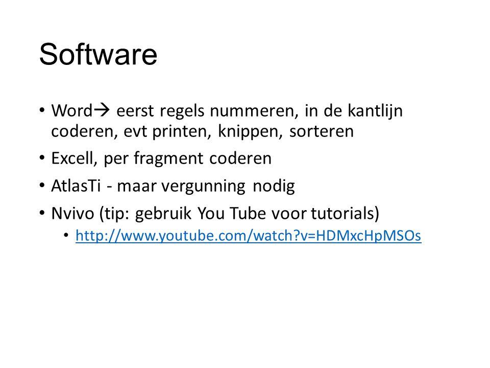 Software Word  eerst regels nummeren, in de kantlijn coderen, evt printen, knippen, sorteren Excell, per fragment coderen AtlasTi - maar vergunning n