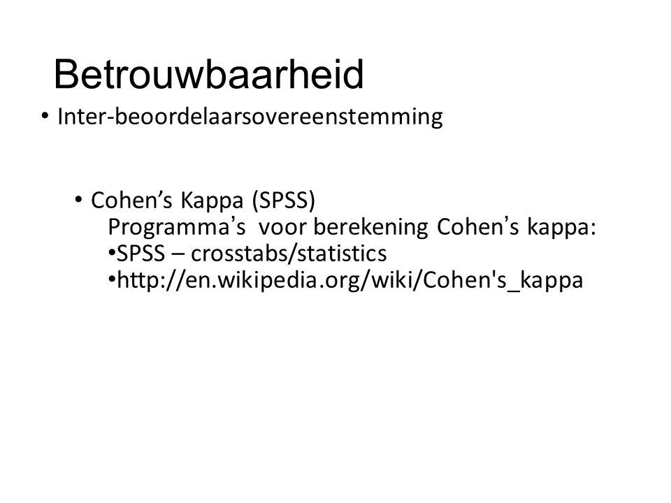 Betrouwbaarheid Inter-beoordelaarsovereenstemming Cohen's Kappa (SPSS) Programma's voor berekening Cohen's kappa: SPSS – crosstabs/statistics http://e